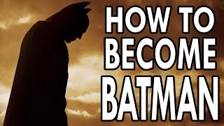 A Guide on Becoming Batman