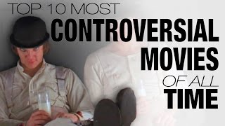 Top 10 Controversial Movies
