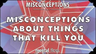 Misconceptions about Things that Kill You
